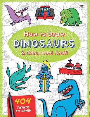 How to Draw Dinosaurs & Other Cool Stuff by Barry Green