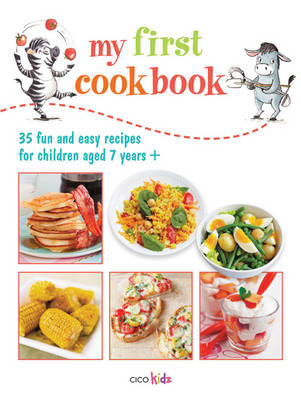 My First Cookbook 35 fun and easy recipes for children aged 7 years + by CICO Kidz