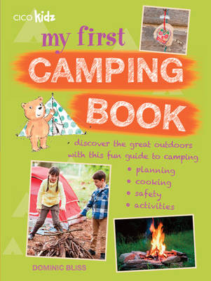 My First Camping Book Discover the Great Outdoors with This Fun Guide to Camping: Planning, Cooking, Safety, Activities by Dominic Bliss