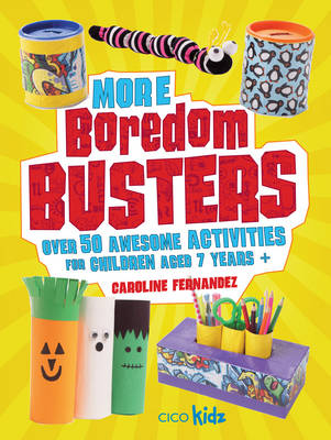 More Boredom Busters Over 50 Awesome Activities for Children Aged 7 Years + by Caroline Fernandez