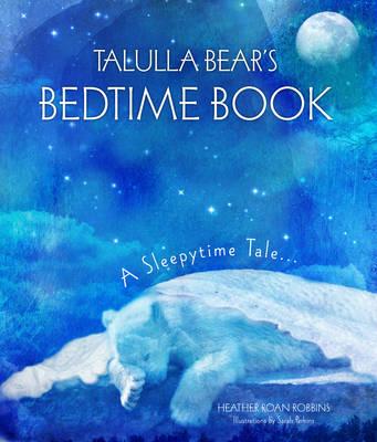 Talulla Bear's Bedtime Book A Sleepytime Tale by Heather Roan Robbins