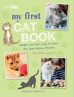 My First Cat Book Simple and Fun Ways to Care for Your Feline Friend for Kids Aged 7+ by Angela Herlihy