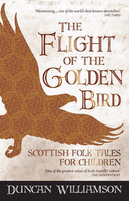 The Flight of the Golden Bird Scottish Folk Tales for Children by Duncan Williamson
