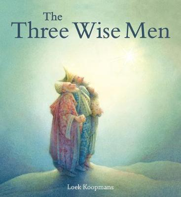 The Three Wise Men A Christmas Story by Loek Koopmans