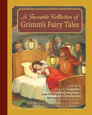 A Favourite Collection of Grimm's Fairy Tales Cinderella, Little Red Riding Hood, Snow White and the Seven Dwarfs and many more classic stories by Jacob Grimm, Wilhelm Grimm