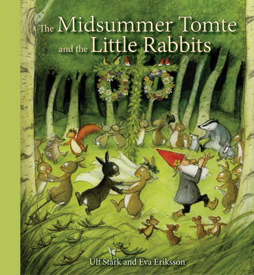 The Midsummer Tomte and the Little Rabbits A Day-by-Day Summer Story in Twenty-One Short Chapters by Ulf Stark