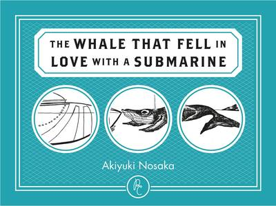 The Whale That Fell in Love with a Submarine by Akiyuki Nosaka, Mika Provata-Carlone