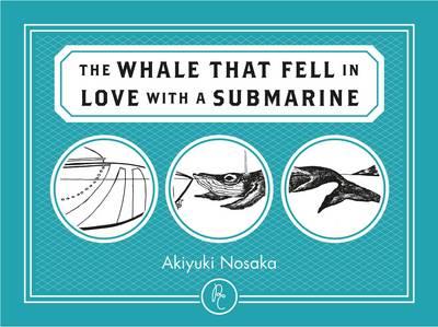 The Whale That Fell in Love with a Submarine by Akiyuki Nosaka, Mika Provata-Carlone
