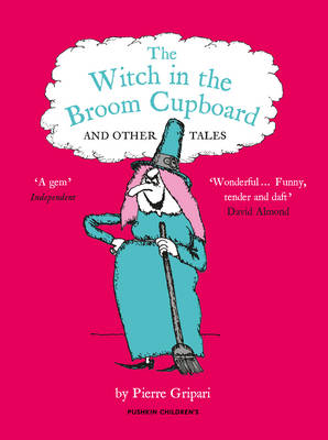 The Witch in the Broom Cupboard and Other Tales by Pierre Gripari, Fernando Rosado