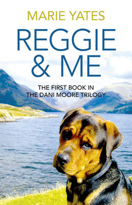 Reggie & Me The First Book in the Dani Moore Trilogy by Marie Yates