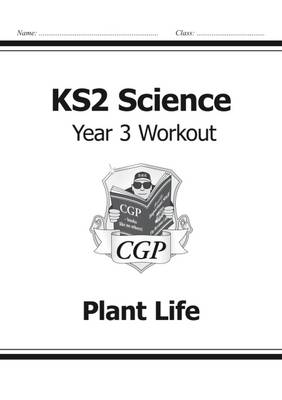KS2 Science Year Three Workout: Plant Life by CGP Books