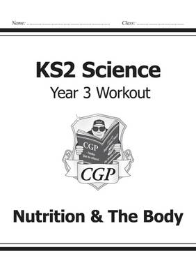 KS2 Science Year Three Workout: Nutrition & the Body by CGP Books