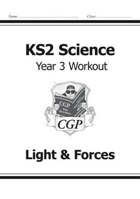 KS2 Science Year Three Workout: Light & Forces by CGP Books