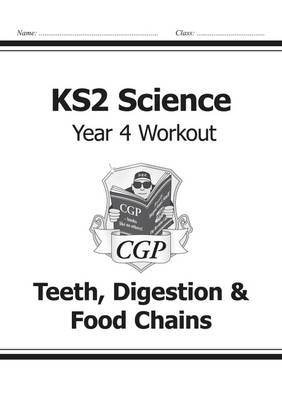 KS2 Science Year Four Workout: Teeth, Digestion & Food Chains by CGP Books
