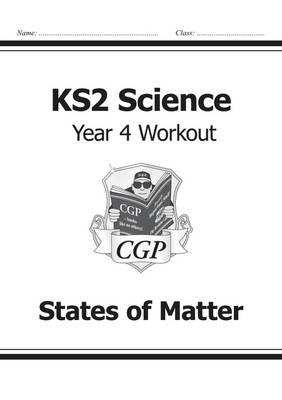 KS2 Science Year Four Workout: States of Matter by CGP Books