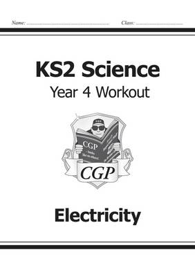 KS2 Science Year Four Workout: Electricity by CGP Books
