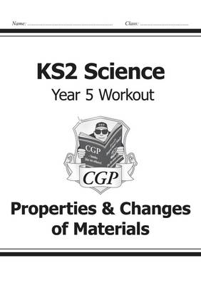 KS2 Science Year Five Workout: Properties & Changes of Materials by CGP Books
