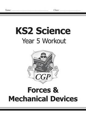 KS2 Science Year Five Workout: Forces & Mechanical Devices by CGP Books