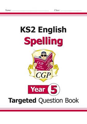 KS2 English Targeted Question Book: Spelling - Year 5 by CGP Books