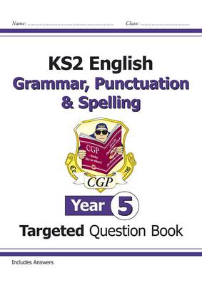 KS2 English Targeted Question Book: Grammar, Punctuation & Spelling - Year 5 by CGP Books