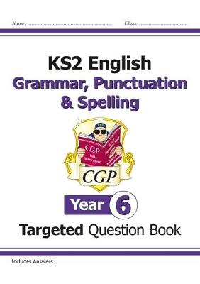 KS2 English Targeted Question Book: Grammar, Punctuation & Spelling - Year 6 by CGP Books