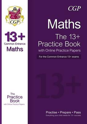 The 13+ Maths Practice Book for the Common Entrance Exams (with Online Edition & Practice Papers) by CGP Books