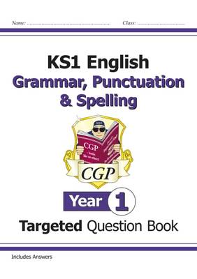 KS1 English Targeted Question Book: Grammar, Punctuation & Spelling - Year 1 by CGP Books