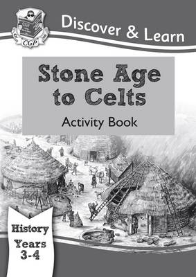 KS2 Discover & Learn: History - Stone Age to Celts Activity Book, Year 3 & 4 by CGP Books