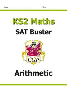 KS2 Maths SAT Buster: Arithmetic (for the 2018 tests and beyond) by CGP Books