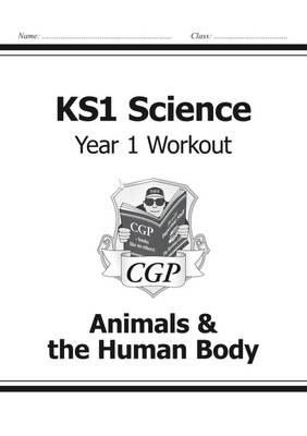 KS1 Science Year One Workout: Animals & the Human Body by CGP Books
