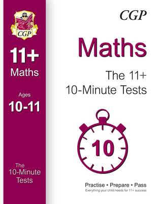 10-Minute Tests for 11+ Maths Ages 10-11 (for Gl & Other Test Providers) by CGP Books