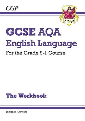 New GCSE English Language AQA Workbook - For the Grade 9-1 Course (Includes Answers) by CGP Books