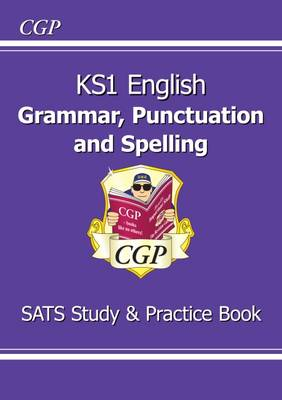 KS1 English Grammar, Punctuation & Spelling Study & Practice Book (for the New Curriculum) by CGP Books