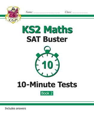 KS2 Maths SAT Buster 10-Minute Tests: Maths - Book 2 (for the New Curriculum) by CGP Books