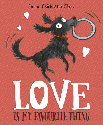 Love is My Favourite Thing A Plumdog Story by Emma Chichester Clark
