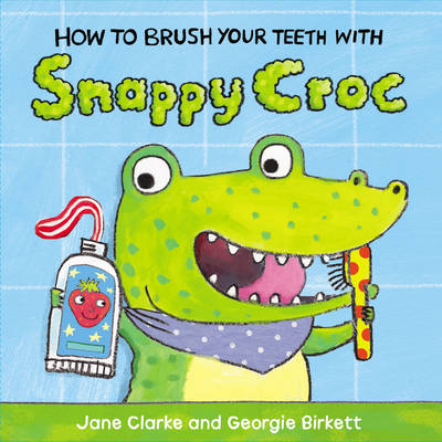How to Brush Your Teeth with Snappy Croc by Jane Clarke