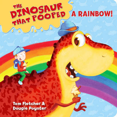 The Dinosaur That Pooped A Rainbow! (Holiday/Colours) by Tom Fletcher, Dougie Poynter