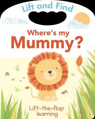 Lift and Find: Where's My Mummy by Sarah Ward