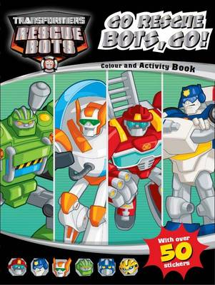 Transformers Rescue Bots Go Rescue Bots, Go! Colouring & Activity by Hasbro