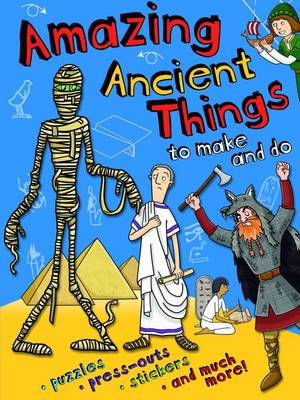 Amazing Ancient Things to Make and Do by