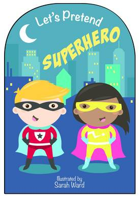 Let's Pretend to be...an Superhero by Autumn Publishing Inc.