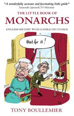 The Little Book of Monarchs English History with a Smile on its Face by Tony Boullemier