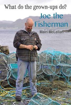 Joe the Fisherman What Do the Grown-ups Do? by Mairi McLellan