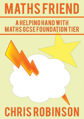 Maths Friend A Helping Hand with Maths GCSE Foundation Tier by Chris Robinson