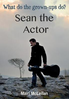 Sean the Actor What Do the Grown-ups Do? by Mairi McLellan