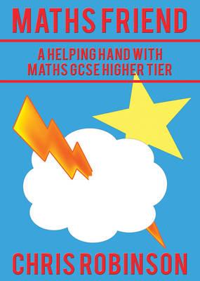 Maths Friend A Helping Hand with Maths GCSE Higher Tier by Chris Robinson