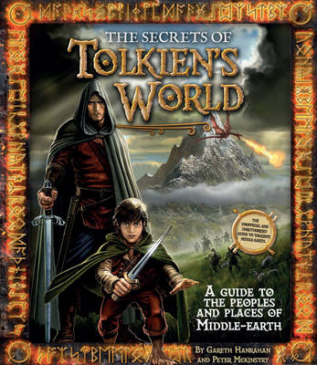 The secrets of Tolkien's world A Guide to the Peoples and Places of Middle-Earth by Gareth Hanrahan