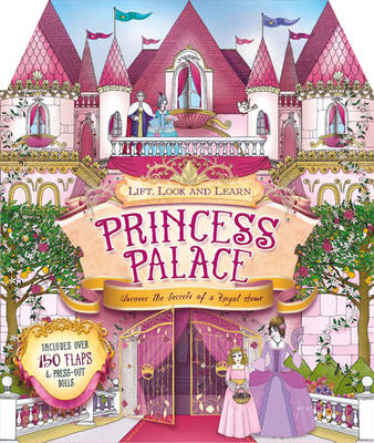 Lift, Look and Learn - Princess Palace Uncover the Secrets of a Royal Palace by Jim Pipe