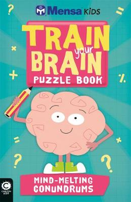 Mensa Train Your Brain: Mind-Melting Conundrums by Mensa Ltd