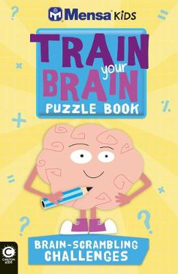 Mensa Train Your Brain: Brain-Scrambling Challenges by Mensa Ltd